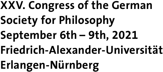 Title: XXV. Congress of the German Society for Philosophy September 6th – 9th, 2020 Friedrich-Alexander-Universität Erlangen-Nürnberg
